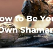 How to be Your Own Shaman