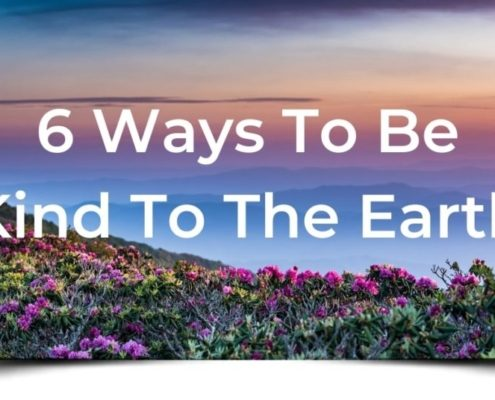 6 Ways to be Kind to the Earth