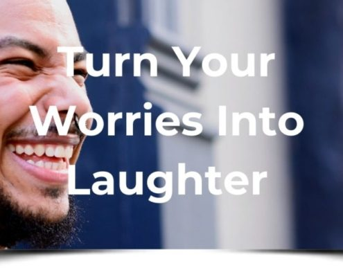 Turn Your Worries into Laughter